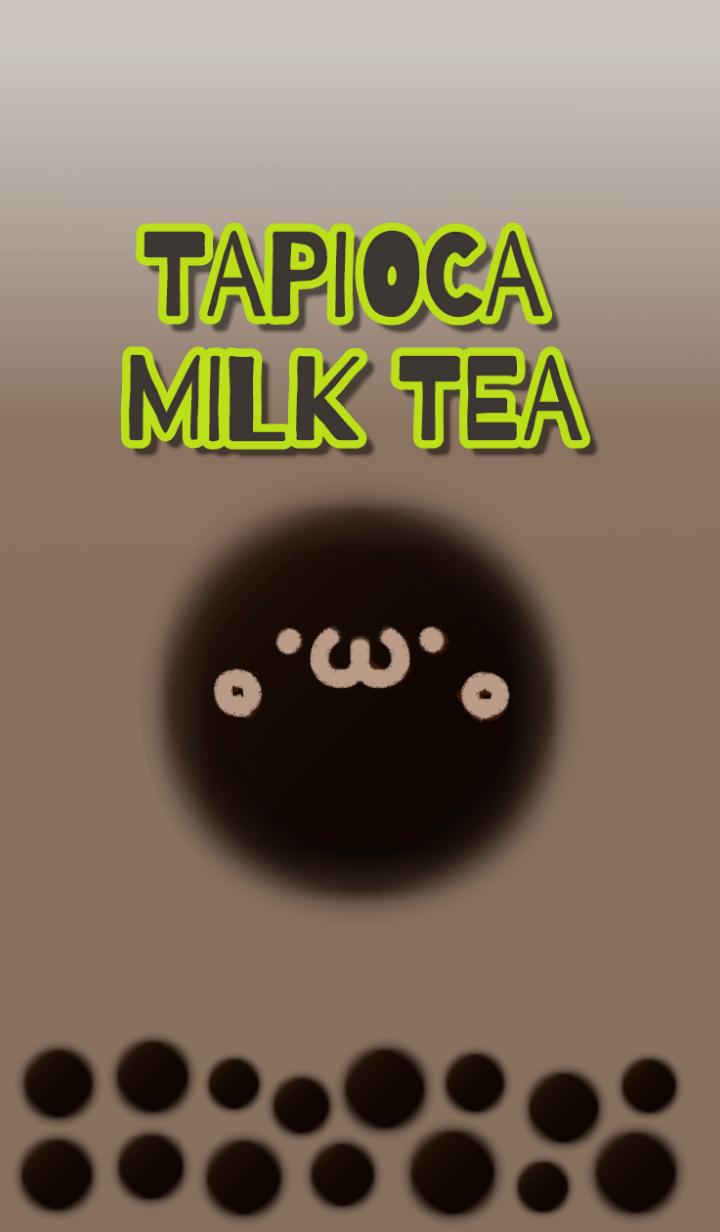 TAPIOCA MILK TEA...