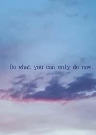 Do what you can only do now.