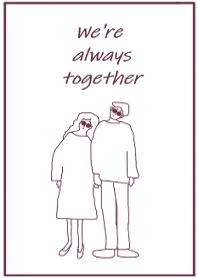 We're always together -...