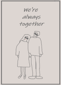 We're always together -gray