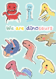 We are dinosaurs