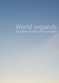 World expands by interacting with people