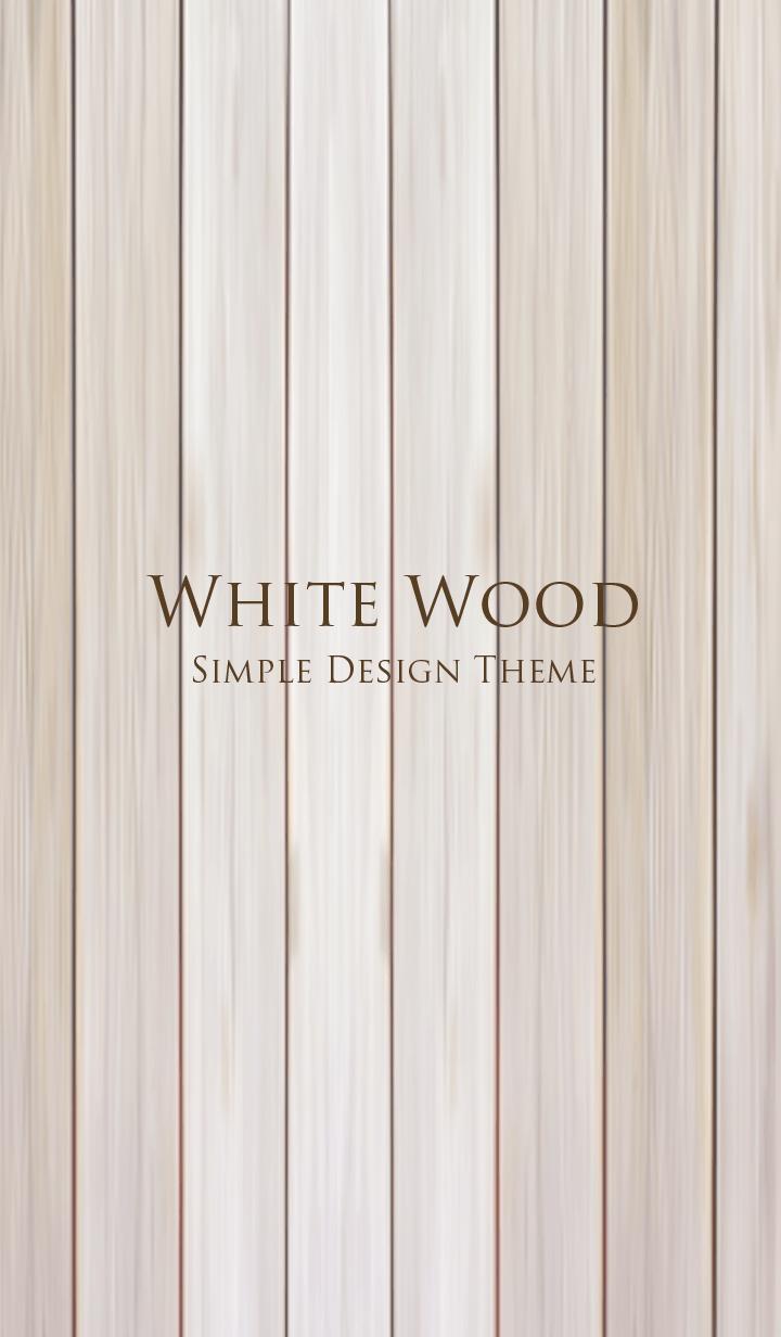 WHITE WOOD. -SIMPIE DESIGN THEME-