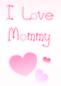I Love Mommy (Pink Ver.1)