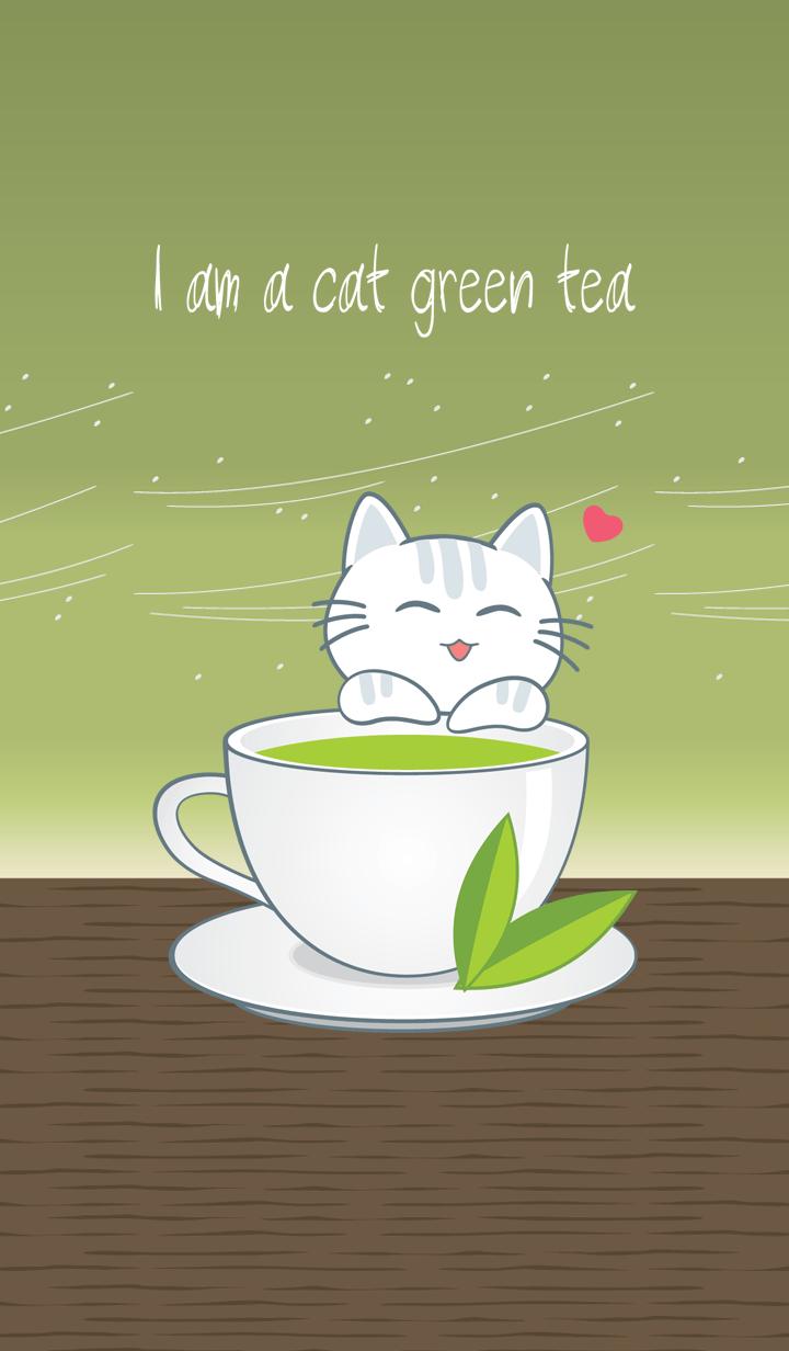 I am a cat green tea