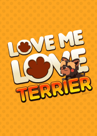 Love Me Love my Terrier dog
