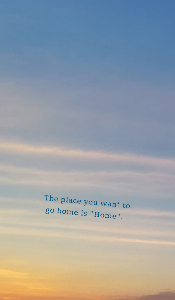 The place you want to go home is