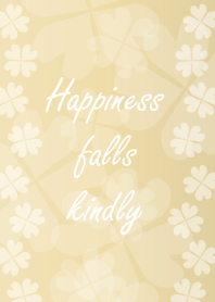 Happiness falls kindly