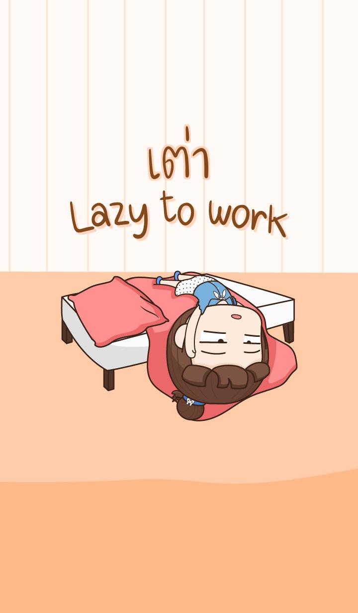 TAO Lazy to work